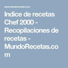 Indice de recetas Chef 2000 - Recopilaciones de recetas - MundoRecetas.com