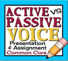 ACTIVE VS PASSIVE VOICE: Presentation, Assignment & Posters (Common Core)