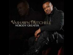 """This is the new single by VaShawn Mitchell from his new album """"Triumphant"""", set to hit stores on August 10, 2010. The single """"Nobody Greater"""" is available on iTunes and Amazon now. GET YOUR COPY!!!"""