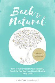 Back To Natural: How To Wake Up From Your Toxic Life, Tune In To Your Body, And Create Healthy, Loving Habits by Natacha Moitinho ebook deal