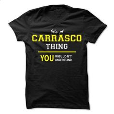 Its A CARRASCO thing, you wouldnt understand !! - #baggy hoodie #maroon sweater. ORDER HERE => https://www.sunfrog.com/Names/Its-A-CARRASCO-thing-you-wouldnt-understand-.html?68278