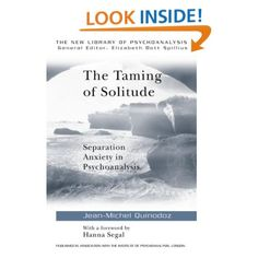 The Taming of Solitude: Separation Anxiety in Psychoanalysis (The New Library of Psychoanalysis). Jean-Michel Quinodoz, Hanna Segal