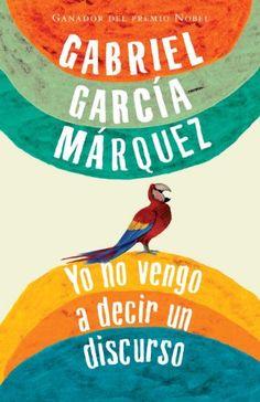 Yo no vengo a decir un discurso - Gabriel Garcia Marquez