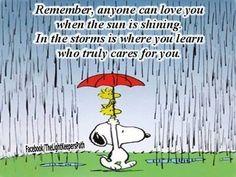 Lembre-se, qualquer um pode amar você quando o sol está brilhando. É nas tempestades que você aprende quem realmente se importa com você.