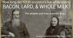 How long did YOUR ancestors live while eating BACON, LARD, and WHOLE MILK? | fats | real food | longevity