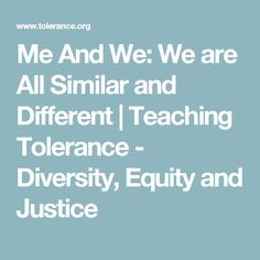 Me And We: We are All Similar and Different | Teaching Tolerance - Diversity, Equity and Justice