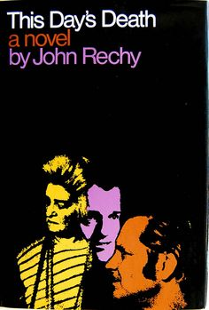 Book cover design by Kuhlman Associates for This Day's Death: a Novel by John Rechy. New York: Grove Press, 1970. PS3568.E28 T45 1970