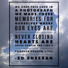 Photograph ~ Ed Sheeran One of my favorite songs by him