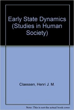 Early State Dynamics (Studies in Human Society): Henri J. M. Claessen, Pieter Van De Velde: 9789004081017: Amazon.com: Books