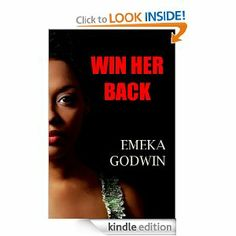 WIN HER BACK by EMEKA GODWIN.  Cover image from amazon.com.  Click the cover image to check out or request the Douglass Branch Urban Fiction kindle.