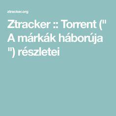 """Ztracker :: Torrent ("""" A márkák háborúja """") részletei"""