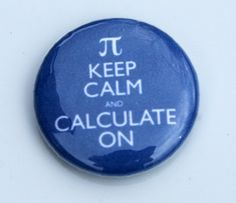 Keep Calm and Calculate On Math 1 Pinback Button by robyriker
