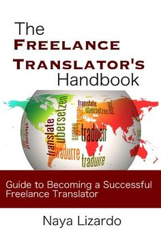 Amazon.com: The Freelance Translator Handbook: Benginners Guide to Becoming a Successful Freelance Translator (Beginner's Guides) eBook: Naya Lizardo: Books