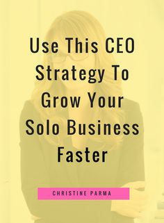 Use this CEO Strategy to Grow Your Solo Business Faster and Better