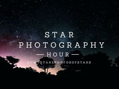 Night & Travel Photography: How to Take Photos of Stars