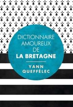 Dictionnaire amoureux de la Bretagne - Yann Queffélec - 792 pages - Couverture souple #Livres #Dictionnaire #Bretagne