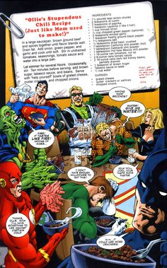 Green Arrow's Chili is one of the spiciest entities known to the general superheroic community, and is rarely enjoyed by anyone other than Ollie himself, who reminds kids to get their parents to help them at home with preparation. It is best served with grated cheese and Green Arrow's Chili is one of the spiciest entities known to the general superheroic community, and is rarely enjoyed by anyone other than Ollie himself, who reminds kids to get their parents to help them at home with...