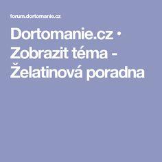 Dortomanie.cz • Zobrazit téma - Želatinová poradna Cooking Tips, Cooking Hacks