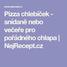Pizza chlebíček - snídaně nebo večeře pro pořádného chlapa   NejRecept.cz