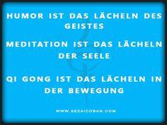 #Humor ist das #Lächeln des #Geistes #Meditation ist das Lächeln der #Seele #Gi-Gong ist das Lächeln in der #Bewegung #sezaicoban