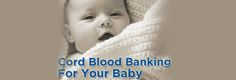 Cord Blood Banking: What Should You Know?