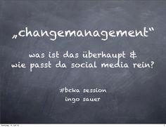 Change Management und Social Media by Ingo Sauer, via Slideshare
