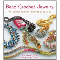 Bead Crochet Jewelry.  One of my favourite bead crochet books.  I love the Freeds' chunky projects.