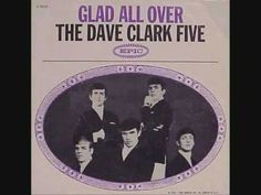 Glad all over - The Dave Clark Five  My utmost favorite band when I was in high school,