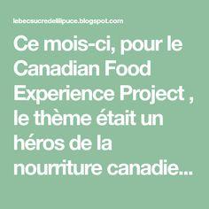 Ce mois-ci, pour le Canadian Food Experience Project , le thème était un héros de la nourriture canadienne au Québec. Valerie nous a envo...