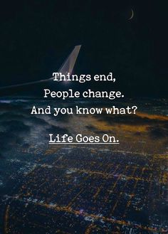 Things end people change..