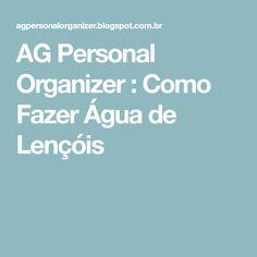 AG Personal Organizer : Como Fazer Água de Lençóis