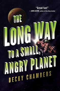 The Long Way to a Small, Angry Planet (Wayfarers, #1) by Becky Chambers