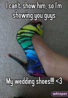 """I can't show him, so I'm showing you guys. My wedding shoes!!! <3"""