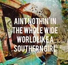 Every man needs a Southern Girl! Southern Sayings, Southern Girls, Simply Southern, Southern Charm, Southern Belle, Country Lyrics, Country Music Quotes, Country Boys, Country Life