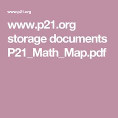 www.p21.org storage documents P21_Math_Map.pdf