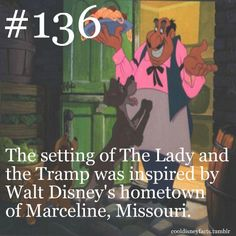 The setting of Lady and the Tramp was inspired by Walt Disney's hometown of Marceline, Missouri.