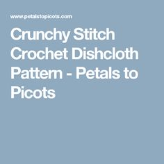Crunchy Stitch Crochet Dishcloth Pattern - Petals to Picots