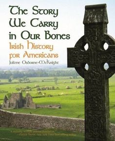 Story We Carry in Our Bones, The: Irish History for Americans by Juilene Osborne-McKnight http://www.amazon.com/dp/1455620718/ref=cm_sw_r_pi_dp_rZV9wb0C8BNWV