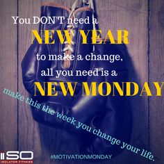 #MotivationMondayYou don't need a new year to make a change, all you need is a new Monday. Make this the week you change your life. Great inspiration to get you moving on a sluggish Monday.