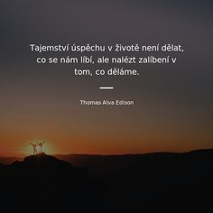 Thomas Alva Edison, Story Quotes, Motto, True Stories, Feel Good, Mindfulness, Inspirational Quotes, Advice, Wisdom