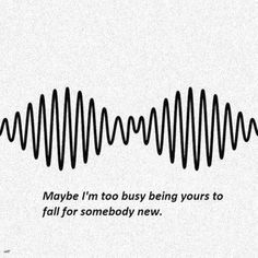 "(★★★) "" Maybe I'm too busy being yours to fall for somebody new. by Arctic Monkeys"" Maybe I'm too busy being yours to fall for somebody new. by Arctic Monkeys Alex Turner, Lyric Quotes, Me Quotes, Typed Quotes, Quotes Images, Film Quotes, Fallout Boy, Do I Wanna Know, Music Lyrics"