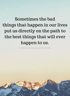 Sometimes Quotes Sometimes the bad things that happen in our lives put us directly on the path to the best things that will ever happen to us. Path Quotes, Now Quotes, Bible Verses Quotes, Words Quotes, Sayings, Qoutes, Positive Affirmations Quotes, Affirmation Quotes, Encouragement Quotes