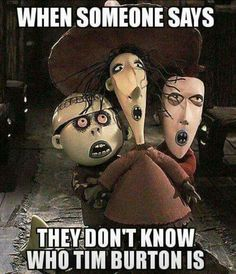 Dear lord yes!  If you don't know get educated on the goodness that is Tim Burton!!!  Lol