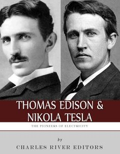 Free Kindle Book For A Limited Time : Thomas Edison and Nikola Tesla: The Pioneers of Electricity by Charles River Editors