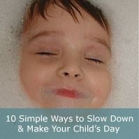 This is something that I should read once a week because it is just too easy to put the things that are really meaningful to my little oneS on the back burner. My addition to the list:  put a towel in the dryer when your child gets in the shower. Give it to them when they get out! My kids LOVE a warm towel!
