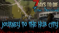 7 Days to Die: True Survival | SDX | Journey to the Hub City | Ep 31