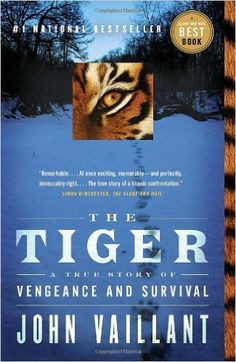 The Tiger: A True Story of Vengeance and Survival: John Vaillant: 9780307397157: Books - Amazon.ca
