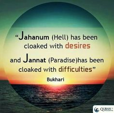 """Jahanum (Hell) has been cloaked with desires and Jannat (Paradise) has been cloaked with difficulties""."