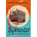 Bystander: A Tale of The End of the World as SHE Knew It (Paperback)By Carolyn Evans-Dean