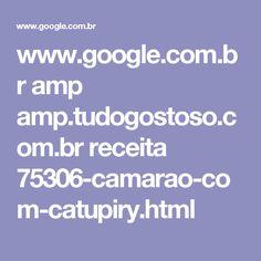 www.google.com.br amp amp.tudogostoso.com.br receita 75306-camarao-com-catupiry.html